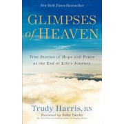 Glimpses of Heaven: True Stories of Hope and Peace at the End of Life's Journey, Paperback/Trudy Rn Harris