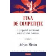 Fuga de competitie. O perspectiva institutionala asupra societatii romanesti/Adrian Miroiu
