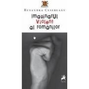 Imaginarul violent al romanilor - Ruxandra Cesereanu