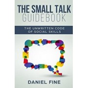 The Small Talk Guidebook: Master The Unwritten Code of Social Skills and How Simple Training Can Help You Connect Effortlessly With Anyone. Litt, Paperback/Daniel Fine