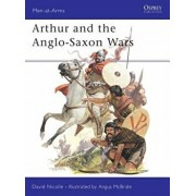 Arthur and the Anglo-Saxon Wars, Paperback/David Nicolle