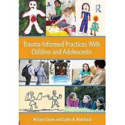 TraumaInformed Practices With Children and Adolescents by William S...