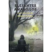 Elefantes Amarillos: Una Coleccion de Relatos y Poemas (Spanish), Paperback