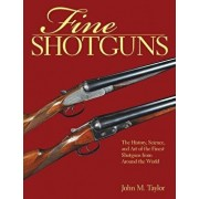 Fine Shotguns: The History, Science, and Art of the Finest Shotguns from Around the World, Paperback/John M. Taylor
