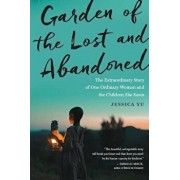 Garden of the Lost and Abandoned: The Extraordinary Story of One Ordinary Woman and the Children She Saves, Paperback/Jessica Yu