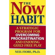 The Now Habit: A Strategic Program for Overcoming Procrastination and Enjoying Guilt-Free Play, Paperback