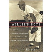 Willie's Boys: The 1948 Birmingham Black Barons, the Last Negro League World Series, and the Making of a Baseball Legend, Hardcover/John Klima