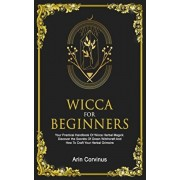 Wicca For Beginners: Your Practical Handbook Of Wicca Herbal Magick. Discover The Secrets Of Green Witchcraft And How To Craft Your Herbal, Paperback/Arin Corvinus