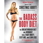 The Badass Body Diet: The Breakthrough Diet and Workout for a Tight Booty, Sexy ABS, and Lean Legs, Paperback