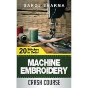 Machine Embroidery Crash Course: How to Master Machine Embroidery at Home, Paperback/Saroj Sharma
