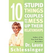 Ten Stupid Things Couples Do to Mess Up Their Relationships, Paperback/Dr Laura Schlessinger