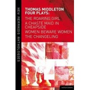 Thomas Middleton: Four Plays: Women Beware Women, the Changeling, the Roaring Girl and a Chaste Maid in Cheapside, Paperback/William C. Carroll
