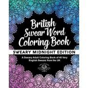 British Swear Word Coloring Book: A Sweary Adult Coloring Book of 40 Very English Swears from the UK, Paperback/Adult Coloring World
