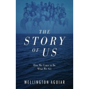 The Story of Us: How We Came to Be What We Are, Paperback/Wellington Aguiar