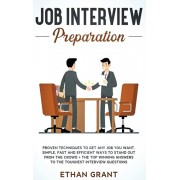 Job Interview Preparation: Proven Techniques to Get Any Job You Want: Simple, Fast and Efficient Ways to Stand Out from The Crowd + The Top Winni, Hardcover/Ethan Grant
