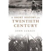 Short History of the Twentieth Century, Hardcover/John Lukacs