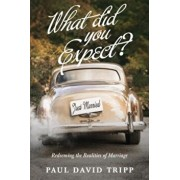 What Did You Expect': Redeeming the Realities of Marriage, Paperback/Paul David Tripp