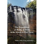 The Expedition of Burke and Wills & the Search to Find Them (by Burke, Wills, King & Walker), Paperback/Robert O. Burke