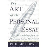 The Art of the Personal Essay: An Anthology from the Classical Era to the Present, Paperback/Phillip Lopate