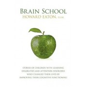 Brain School: Stories of Children with Learning Disabilities and Attention Disorders Who Changed Their Lives by Improving Their Cogn, Paperback/Howard Eaton