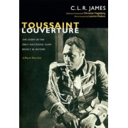 Toussaint Louverture: The Story of the Only Successful Slave Revolt in History; A Play in Three Acts, Paperback