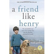 A Friend Like Henry: The Remarkable True Story of an Autistic Boy and the Dog That Unlocked His World, Paperback/Nuala Gardner