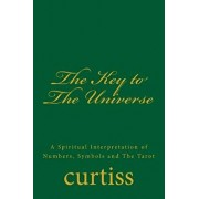 The Key to the Universe: A Spiritual Interpretation of Numbers, Symbols and the Tarot, Paperback/Frank Homer Curtiss