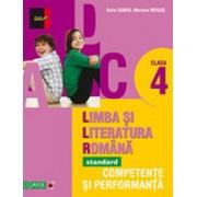 LIMBA SI LITERATURA ROMANA - STANDARD. COMPETENTE SI PERFORMANTA. CLASA A IV-A