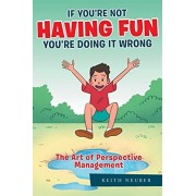 If You're Not Having Fun You're Doing it Wrong, Paperback/Keith Neuber