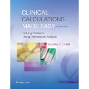 Clinical Calculations Made Easy: Solving Problems Using Dimensional Analyis