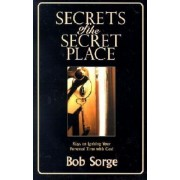 Secrets of the Secret Place: Keys to Igniting Your Personal Time with God, Paperback