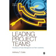 Leading Project Teams: The Basics of Project Management and Team Leadership
