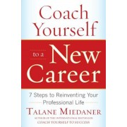 Coach Yourself to a New Career: 7 Steps to Reinventing Your Professional Life, Paperback
