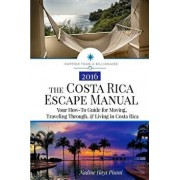 The Costa Rica Escape Manual: Your How-To Guide on Moving, Traveling Through, & Living in Costa Rica, Paperback/Nadine Hays Pisani