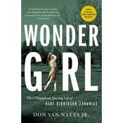 Wonder Girl: The Magnificent Sporting Life of Babe Didrikson Zaharias, Paperback/Don Van Natta