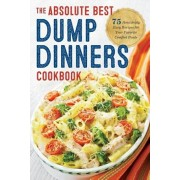 Dump Dinners: The Absolute Best Dump Dinners Cookbook with 75 Amazingly Easy Recipes, Paperback