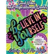 Good Vibes Coloring Book for Adults: 35 Motivational Coloring Designs to Help You Overcome Stress and Reach Your Goals in Life, Paperback/Adult Activity Press