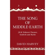 Song of Middle-earth. J. R. R. Tolkien's Themes, Symbols and Myths, Hardback/David Harvey
