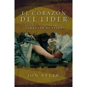 El Corazon del Lider: Aprender a Liderar Con El Caracter de Jesus = the Heart of Leader = The Heart of Leader, Paperback/Jon Byler