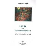 Lazar sau vremea dintre valuri (piesa de teatru intr-un act)/Mihail Gavril