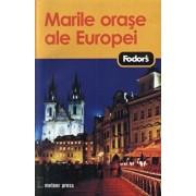 Marile orase ale Europei - Fodor's/***