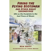 Firing the Flying Scotsman and Other Great Locomotives. Life on the Footplate in the Last Years of Steam, Paperback/Ken Issitt