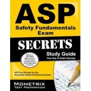 ASP Safety Fundamentals Exam Secrets, Study Guide: ASP Test Review for the Associate Safety Professional Exam, Paperback