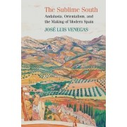 The Sublime South: Andalusia, Orientalism, and the Making of Modern Spain