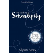 The Path to Serendipity: Discover the Gifts Along Life's Journey, Paperback