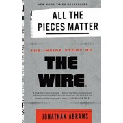 All the Pieces Matter: The Inside Story of the Wire(r), Paperback/Jonathan Abrams