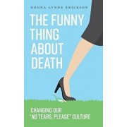 The Funny Thing about Death: Changing Our No Tears, Please Culture, Paperback/Donna Lynne Erickson
