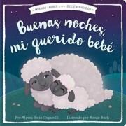 Buenas Noches, Mi Querido Bebé = Good Night, My Darling Baby/Alyssa Satin Capucilli