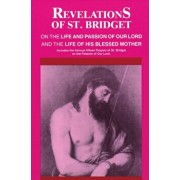 Revelations of St. Bridget: On the Life and Passion of Our Lord and the Life of His Blessed Mother, Paperback/Bridget Of Sweden