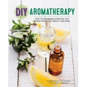 DIY Aromatherapy: Over 130 Affordable Essential Oils Blends for Health, Beauty, and Home, Paperback/Rockridge Press